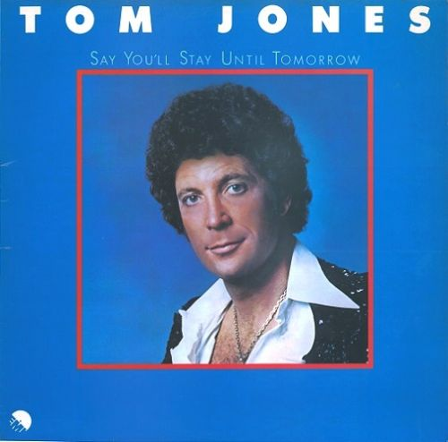 TOM JONES Say You'll Stay Until Tomorrow Vinyl Record LP EMI 1977